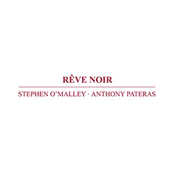 O'Malley, Stephen / Anthony Pateras: Reve Noir (Immediata)