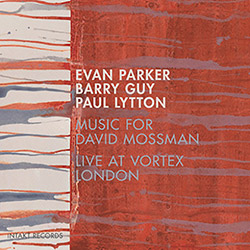 Parker, Evan / Barry Guy / Paul Lytton: Music For David Mossman (Intakt)