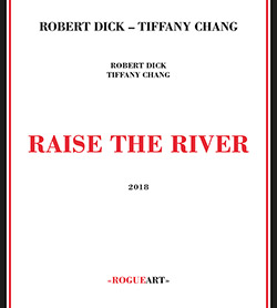 Dick, Robert / Tiffany Chang: Raise The River