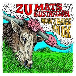 Zu / Mats Gustafsson: How To Raise An Ox [VINYL]