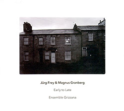 Frey, Jurg / Magnus Granberg: Early to Late (Another Timbre)