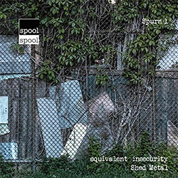 Shed Metal (Daniel Kernohan / Dan Lander): Equivalent Insecurity (Spool)