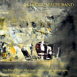Eclectic Maybe Band: The Blind Night Watchers' Mysterious Landscapes (Discus)