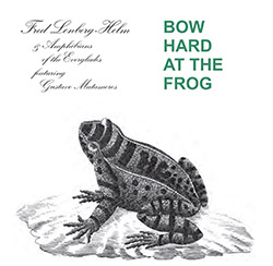 Fred Lonberg-Holm and the Amphibians of the Everglades featuring Gustavo Matamoros: Bow Hard at the Frog (Corbett vs. Dempsey)