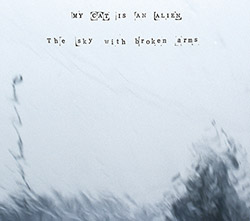 My Cat Is An Alien: The Sky With Broken Arms (Opax Records / Elliptical Noise)
