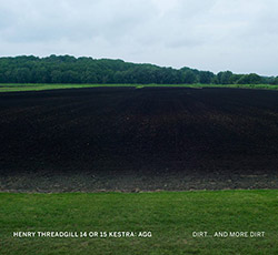 Henry Threadgill 14 or 15 Kestra: AGG: Dirt...and More Dirt (Pi Recordings)