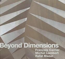 Carrier, Francois / Michel Lambert /  Rafal Mazur: Beyond Dimensions