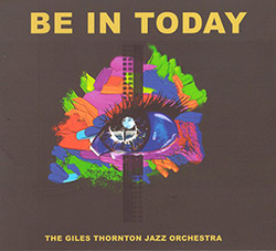 Thornton, Giles Jazz Orchestra: Be In Today