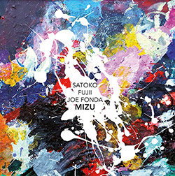 Satoko Fujii / Joe Fonda: Mizu (Long Song Records)