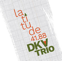 DKV Trio (Drake / Kessler / Vandermark): Latitude 41.88 (Not Two)