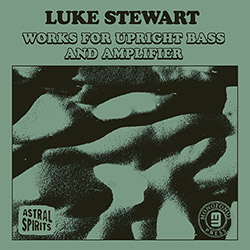 Stewart, Luke: Works for Upright Bass & Amplifier [CASSETTE + DOWNLOAD]