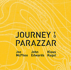McPhee, Joe / John Edwards / Klaus Kugel: Journey to Parazzar (Not Two)