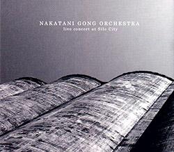 Nakatani Gong Orchestra: Live Concert At Silo City
