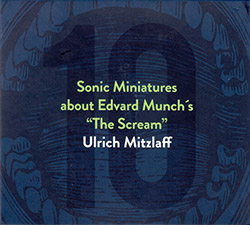 "Mitzlaff, Urlich: Ten Sonic Miniatures about the ""Scream"" by Edvard Munch"