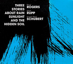 Rogers, Paul / Olaf Rupp / Frank Paul Schubert: Three Stories About Rain, Sunlight And The Hidden So