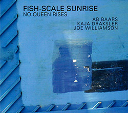Fish-Scale Sunrise (Ab Baars / Kaja Draksler / Joe Williamson: No Queen Rises (Relative Pitch)