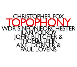 Fox, Christopher (w/ John Butcher / Thomas Lehn / Paul Lovens / Axel Dorner): Topophony (Hat [now] ART)