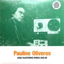 Oliveros, Pauline: Early Electronic Works 1959-66 [VINYL 2 LPs] (Sub Rosa)