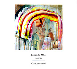 Miller, Cassandra / Quatuor Bozzini: Just So (Another Timbre)