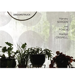 Sorgen, Harvey / Joe Fonda / Marilyn Crispell: Dreamstruck (Not Two)
