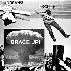 Corsano, Chris / Bill Orcutt: Brace Up! [VINYL]