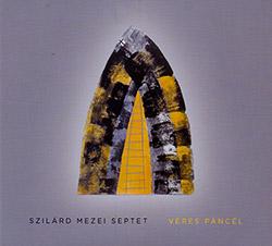 Szilard Mezei Septet: V�res P�nc�l (FMR)