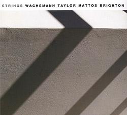 Wachsmann / Taylor / Mattos / Brighton: Strings (FMR)