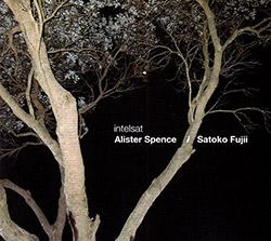 Spence, Alister / Satoko Fujii: Intelsat (Alister Spence Music)