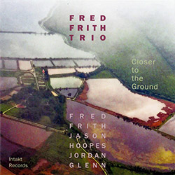 Frith, Fred Trio: Closer To The Ground (Intakt)