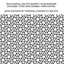 Dunmall, Paul Sun Ship Quartet (Skidmore / Kjaer / Solberg / Wastell):John Coltrane 50Th Memorial Concert At Cafe Oto [2 CDs] (Confront)