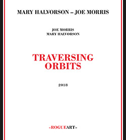 Halvorson, Mary / Joe Morris: Traversing Orbits (RogueArt)