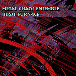 Metal Chaos Ensemble: Blast Furnace