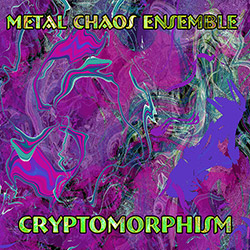 Metal Chaos Ensemble: Cryptomorphism