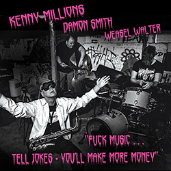 Millions, Kenny / Damon Smith / Weasel Walter: Fuck Music... Tell Jokes - You'll Make More Money [CA (Unhinged)