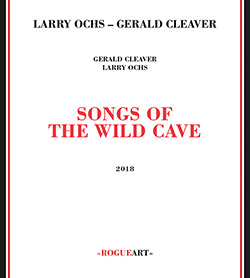 Larry Ochs and Gerald Cleaver: Songs of the Wild Cave (RogueArt)