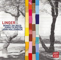 Delbecq, Benoit / Jorrit Dijkstra / John Hollenbeck: Linger