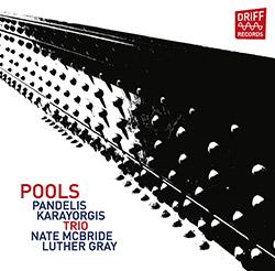 Karayorgis, Pandelis Trio (w/ Nate McBride / Luther Gray): Pools (Driff Records)