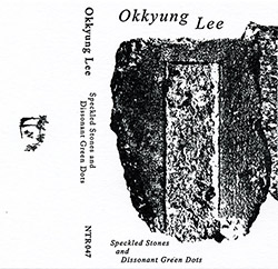 Lee, Okkyung : Speckled Stones And Dissonant Green Dots [CASSETTE + DOWNLOAD] (Notice Recordings)