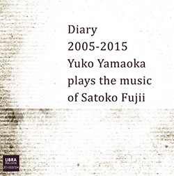 Fujii, Satoko / Yuko Yamaoka: Diary 2005-2015: Tuko Yamaoka plays the music of Satoko Fujii [2 CDs]
