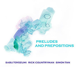 Toyozumi, Sabu / Rick Countryman / Simon Tan: Preludes And Prepositions (ChapChap Records)