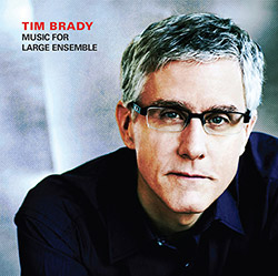Brady, Tim : Music for Large Ensemble (Starkland)