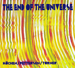 Martin Kuchen / Ed Pettersen / Roger Turner: The End Of The Universe (Split Rock Records)