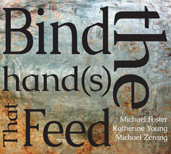 Foster, Michael / Michael Zerang / Katherine Young: Bind the Hand(s) That Feed