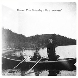 Hamar Trio (Holm / Faustino / Morao): Yesterday Is Here