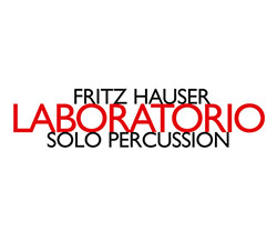 Hauser, Fritz : Laboratorio - Solo Percussion (Hat [now] ART)