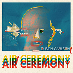 Carlson, Dustin (w/ Mitchell / Gentile / Hopkins / Morgan / Trudel / Gouker): Air Ceremony (Out Of Your Head Records)