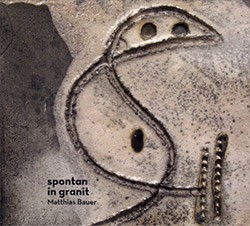 Bauer, Matthias: Spontan In Granit (Creative Sources)