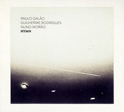 Galao, Paulo / Guilherme Rodrigues / Nuno Morao: Hymn (Creative Sources)