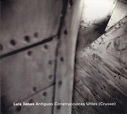 Ianes, Luis: Antiguas Construcciones Utiles (Crusoe) <i>[Used Item]</i> (Creative Sources)