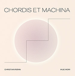 Mori, Ikue / Christian Ronn: Chordis et Machina [VINYL + DOWNLOAD]